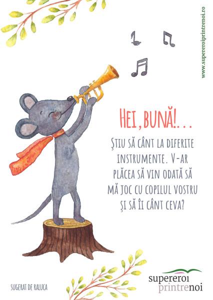 ilustrație cu un șoricel urcat pe o buturugă, la găt poartă o eșarfă, cântă la trompetă. Textul spune: Ştiu să cânt la diferite instrumente. V-ar plăcea să vin odată să mă joc cu copilul vostru şi să îi cânt ceva?