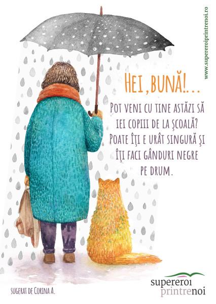 Ilustrație cu o femeie și o vulpe, în ploaie, stând alături. Textul spune: Pot veni cu tine astăzi să iei copiii de la şcoală? Poate îţi e urât singură şi îţi faci gânduri negre pe drum.