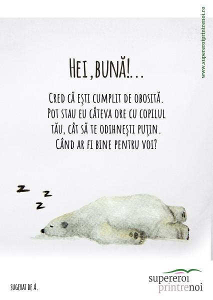 Un urs polar doarme adânc pe burtă, în zăpadă. Textul spune: Cred că eşti cumplit de obosită. Pot stau eu câteva ore cu copilul tău, cât să te odihneşti puţin. Când ar fi bine pentru voi?